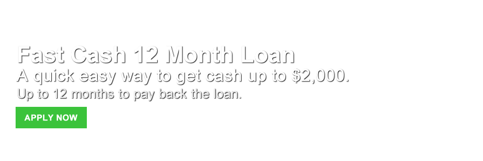 Fast Cash 12 Month Loan